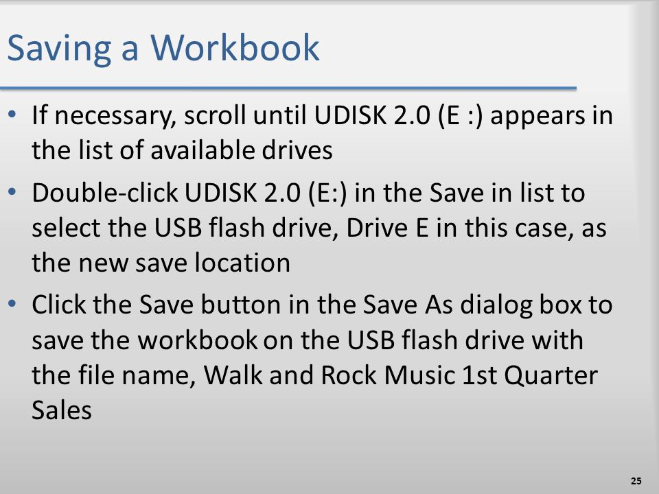 Saving a Workbook If necessary, scroll until UDISK 2.0 (E :) appears in the list of available drives.