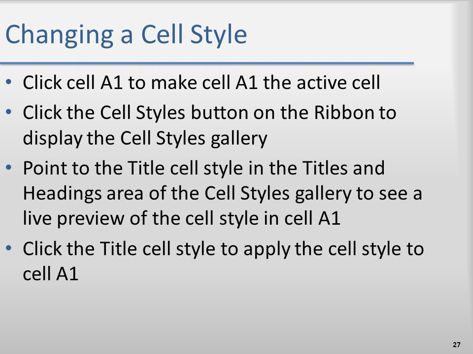 Changing a Cell Style Click cell A1 to make cell A1 the active cell