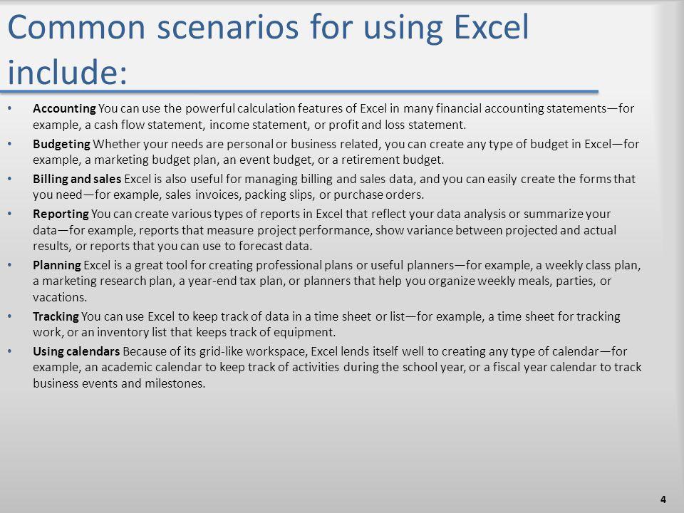 Common scenarios for using Excel include: