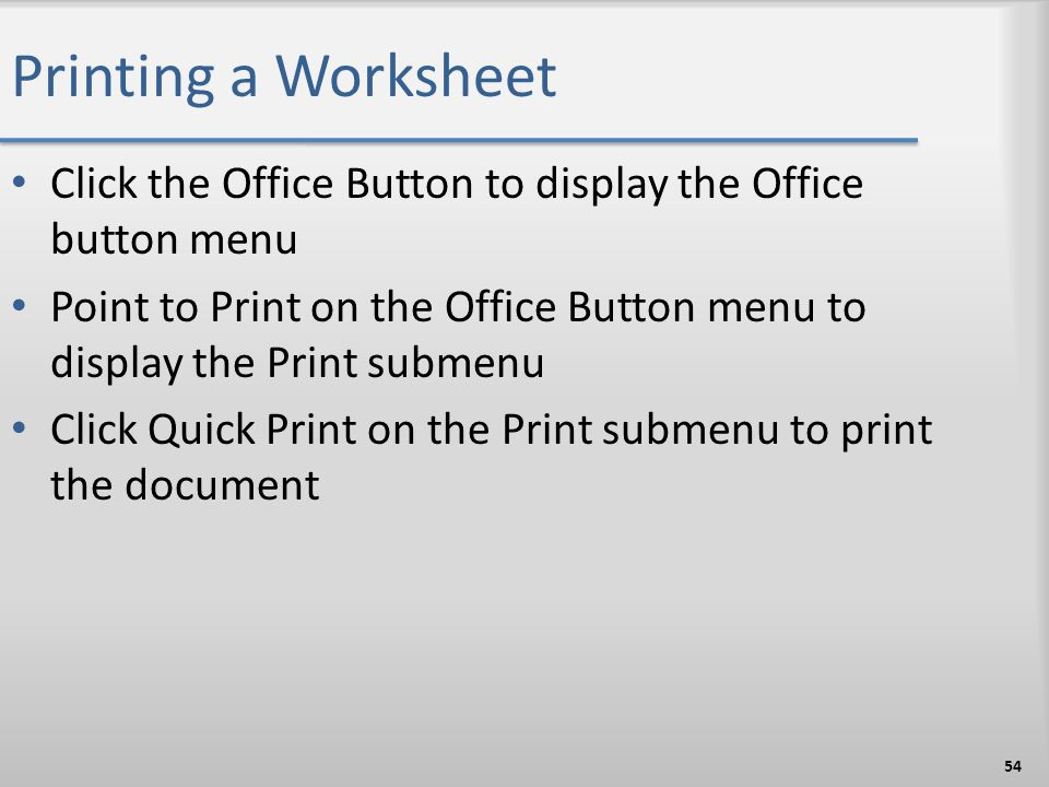 Printing a Worksheet Click the Office Button to display the Office button menu.