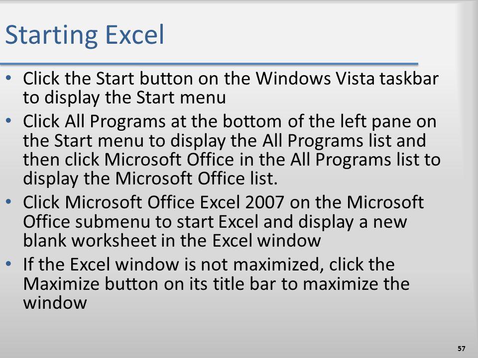 Starting Excel Click the Start button on the Windows Vista taskbar to display the Start menu.
