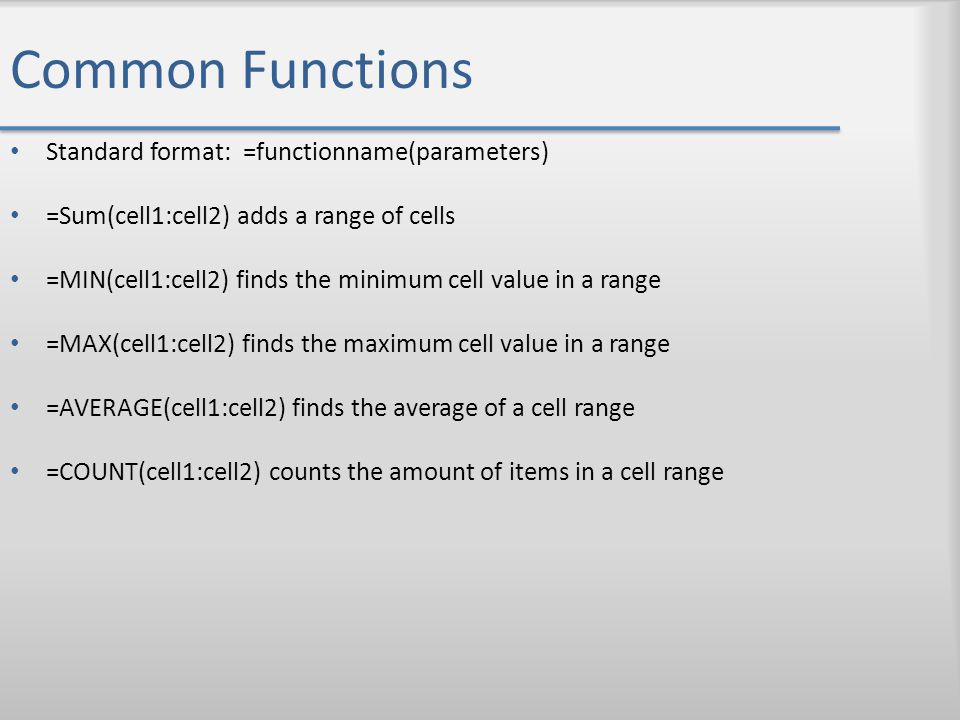 Common Functions Standard format: =functionname(parameters)