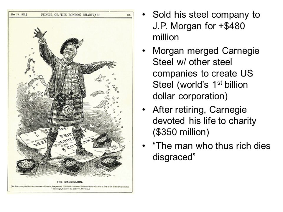 Sold his steel company to J.P. Morgan for +$480 million