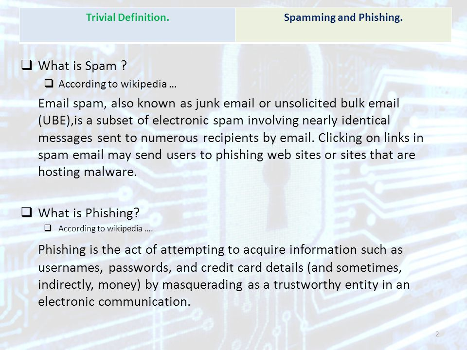 Trivial Definition. Spamming and Phishing. What is Spam According to wikipedia …