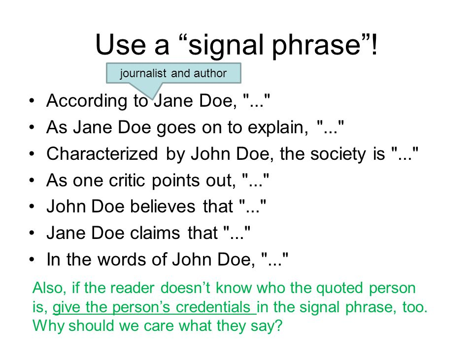 Use a signal phrase ! According to Jane Doe, ...