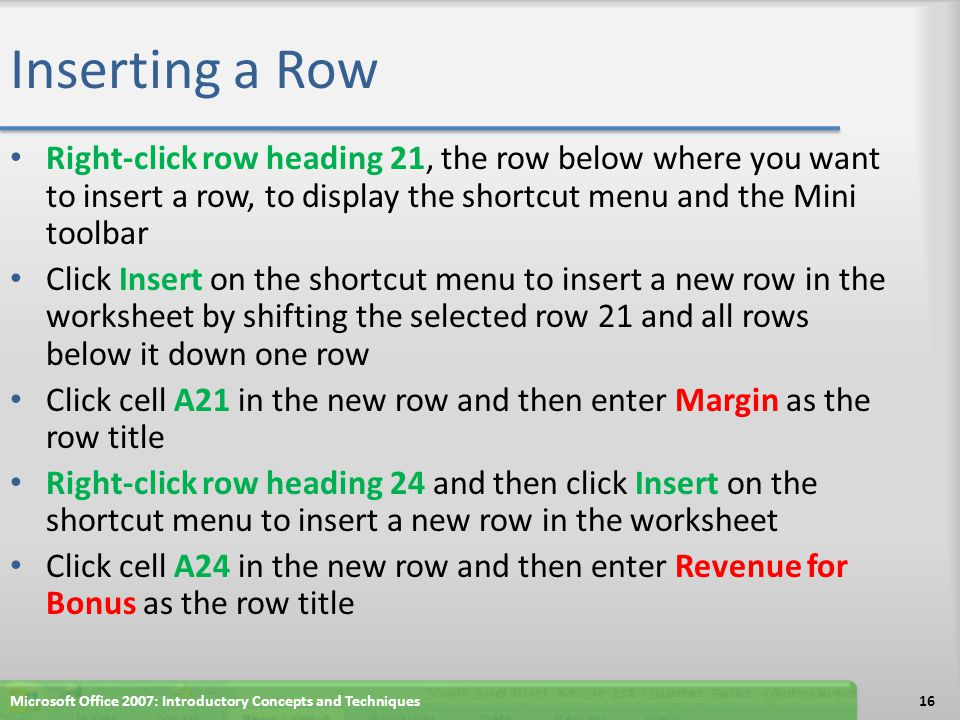 Inserting a Row Right-click row heading 21, the row below where you want to insert a row, to display the shortcut menu and the Mini toolbar.