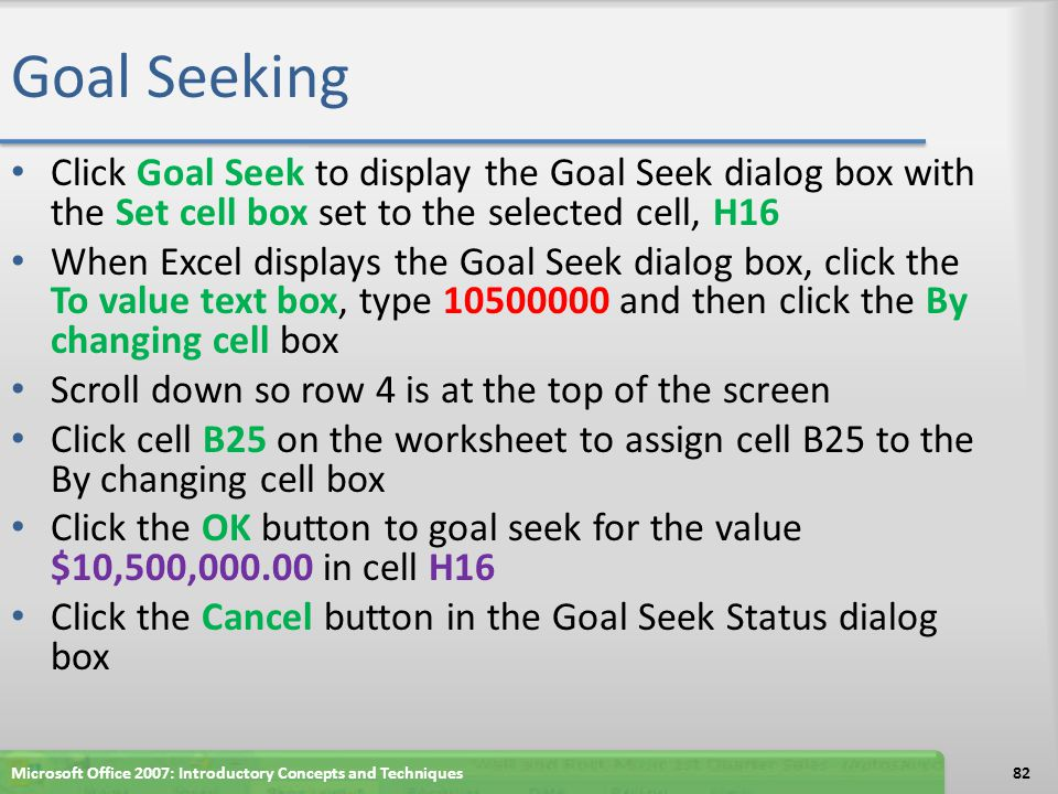 Goal Seeking Click Goal Seek to display the Goal Seek dialog box with the Set cell box set to the selected cell, H16.