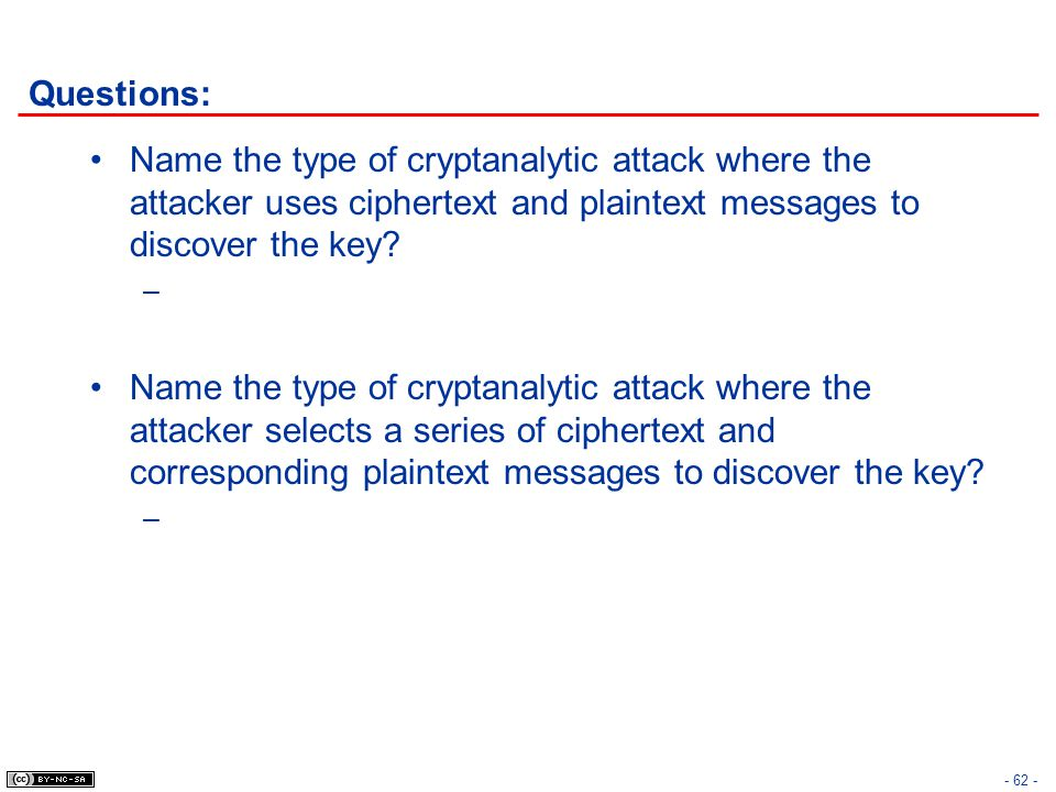 Questions: Name the type of cryptanalytic attack where the attacker uses ciphertext and plaintext messages to discover the key