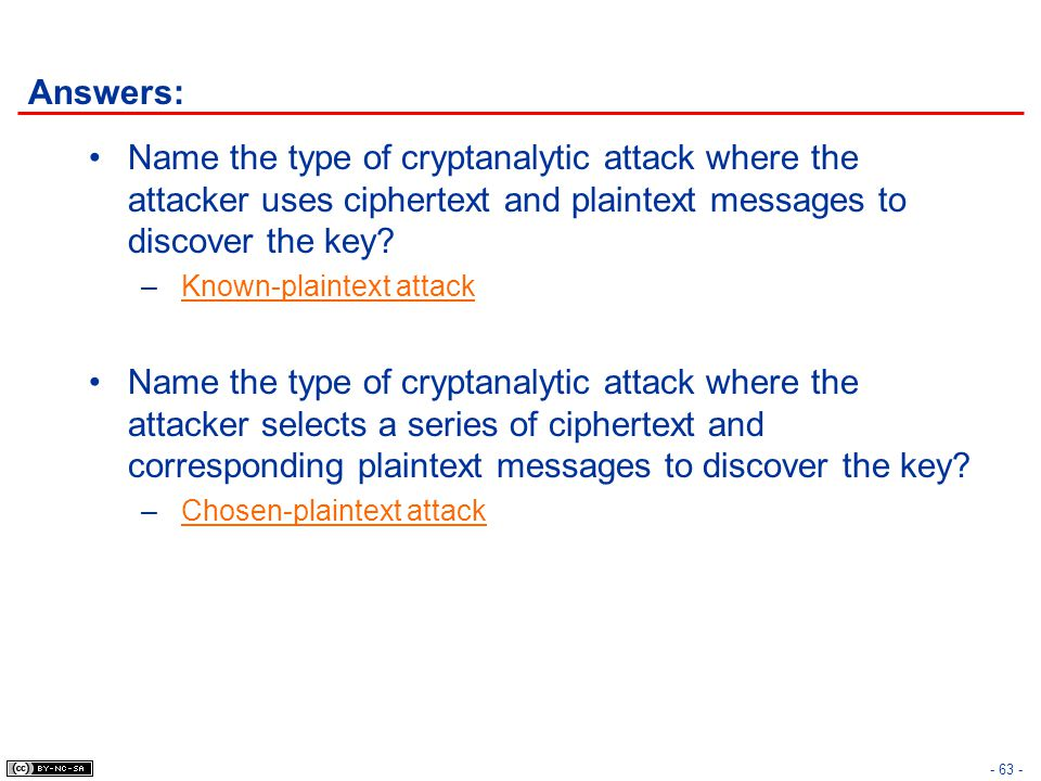 Answers: Name the type of cryptanalytic attack where the attacker uses ciphertext and plaintext messages to discover the key