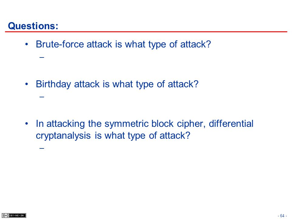 Questions: Brute-force attack is what type of attack Birthday attack is what type of attack