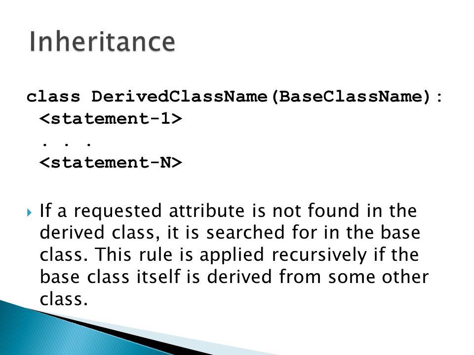 Inheritance class DerivedClassName(BaseClassName): <statement-1> . . . <statement-N>