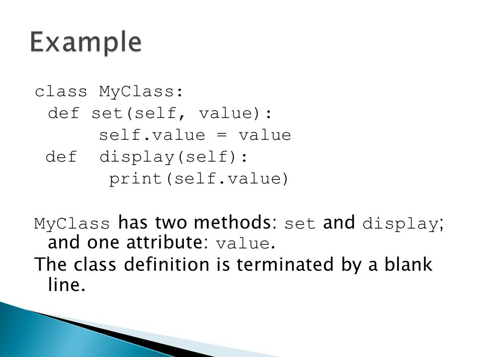 Example class MyClass: def set(self, value): self.value = value. def display(self): print(self.value)