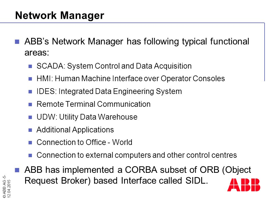 Network Manager ABB's Network Manager has following typical functional areas: SCADA: System Control and Data Acquisition.