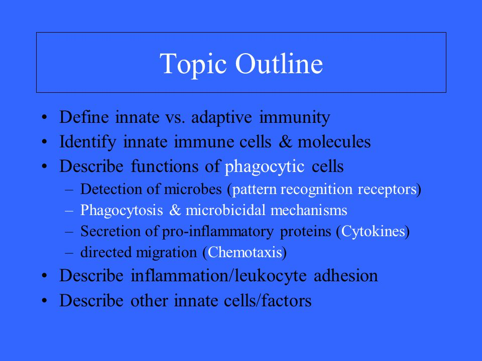 Topic Outline Define innate vs. adaptive immunity
