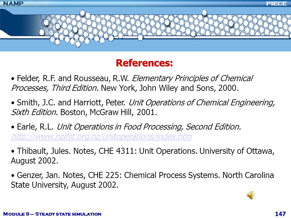 References: Felder, R.F. and Rousseau, R.W. Elementary Principles of Chemical Processes, Third Edition. New York, John Wiley and Sons, 2000.