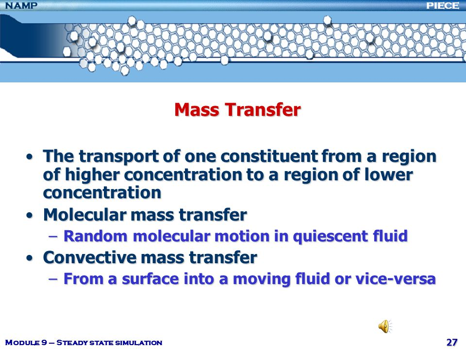Mass Transfer The transport of one constituent from a region of higher concentration to a region of lower concentration.