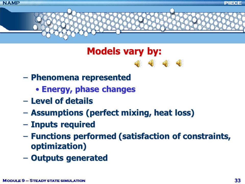 Models vary by: Phenomena represented Energy, phase changes