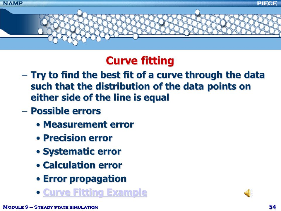 Curve fitting Try to find the best fit of a curve through the data such that the distribution of the data points on either side of the line is equal.