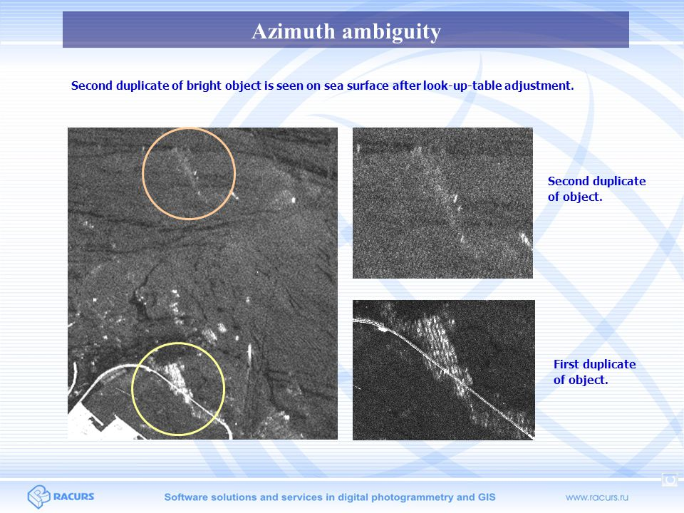 Azimuth ambiguity Second duplicate of bright object is seen on sea surface after look-up-table adjustment.