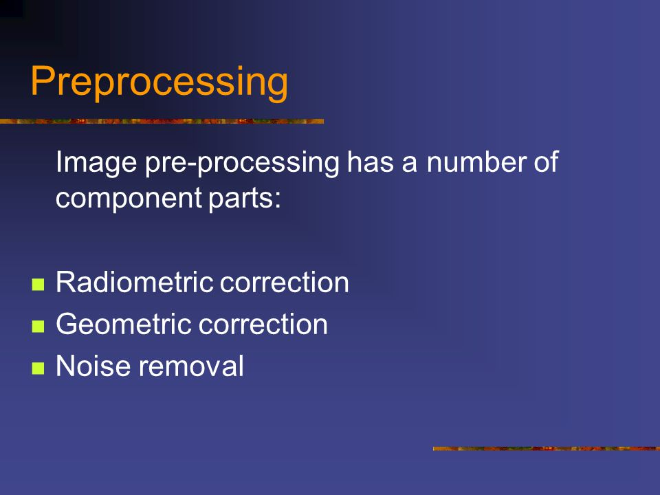 Preprocessing Image pre-processing has a number of component parts:
