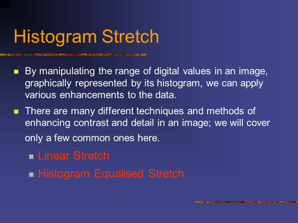 Histogram Stretch Linear Stretch Histogram Equalised Stretch