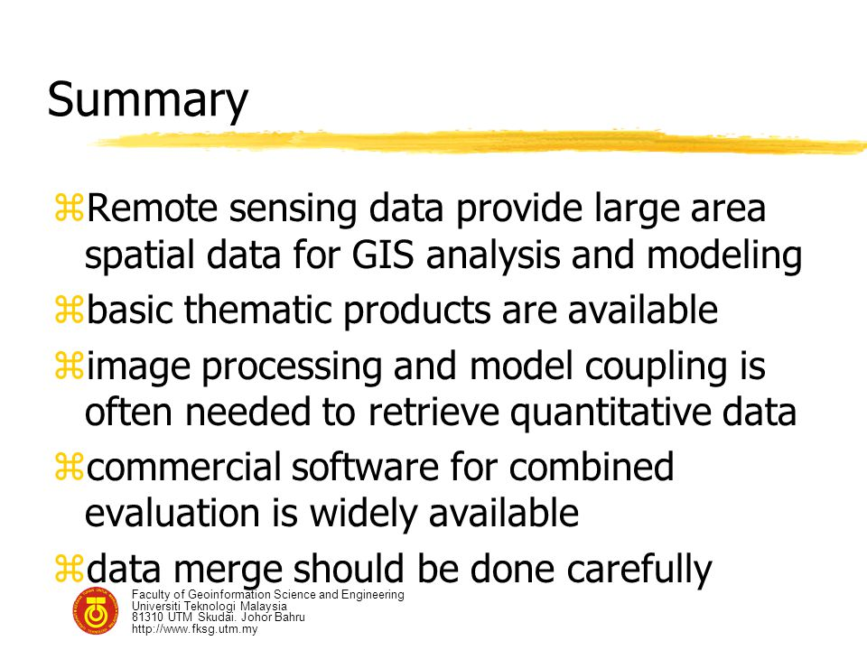 Summary Remote sensing data provide large area spatial data for GIS analysis and modeling. basic thematic products are available.