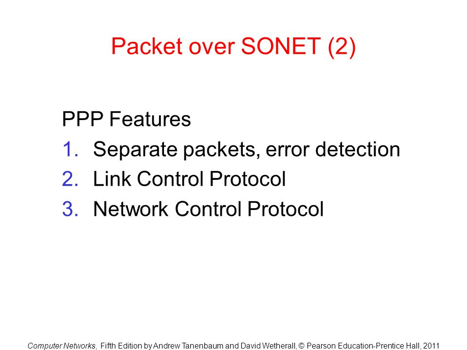 Packet over SONET (2) PPP Features Separate packets, error detection