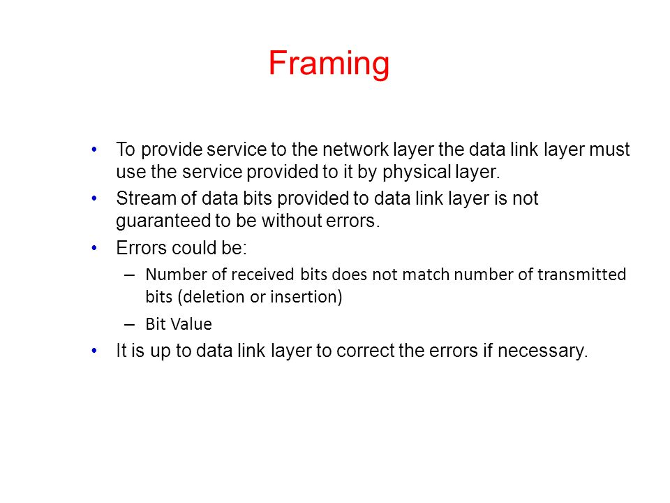Framing To provide service to the network layer the data link layer must use the service provided to it by physical layer.