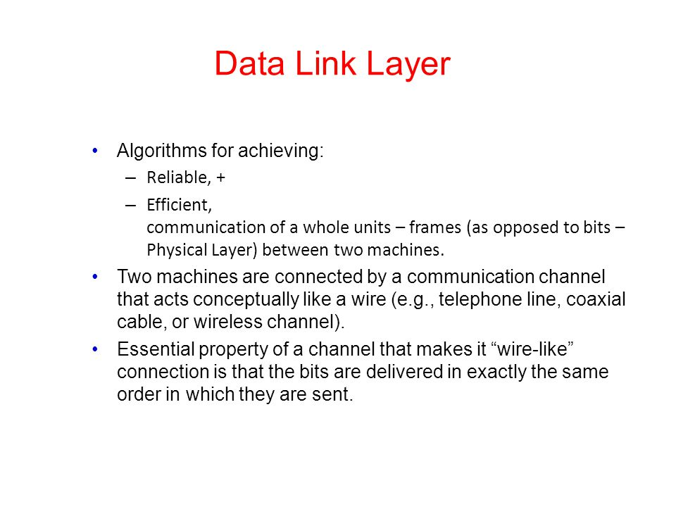 Data Link Layer Algorithms for achieving: Reliable, +