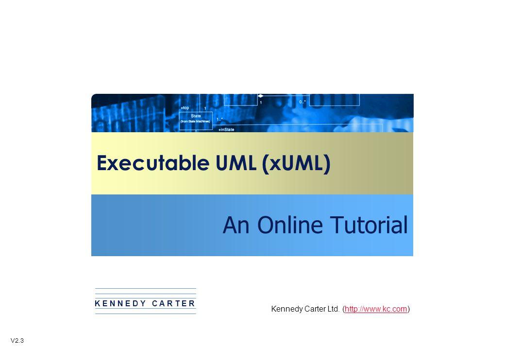 An Online Tutorial Executable UML (xUML) K E N N E D Y C A R T E R