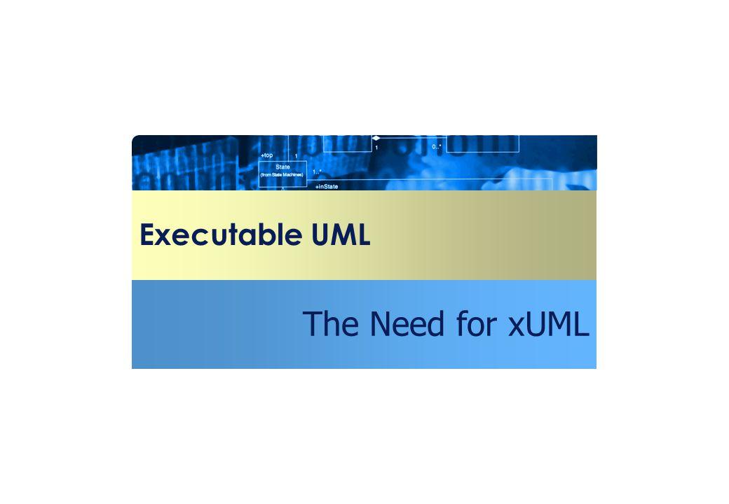 Executable UML The Need for xUML