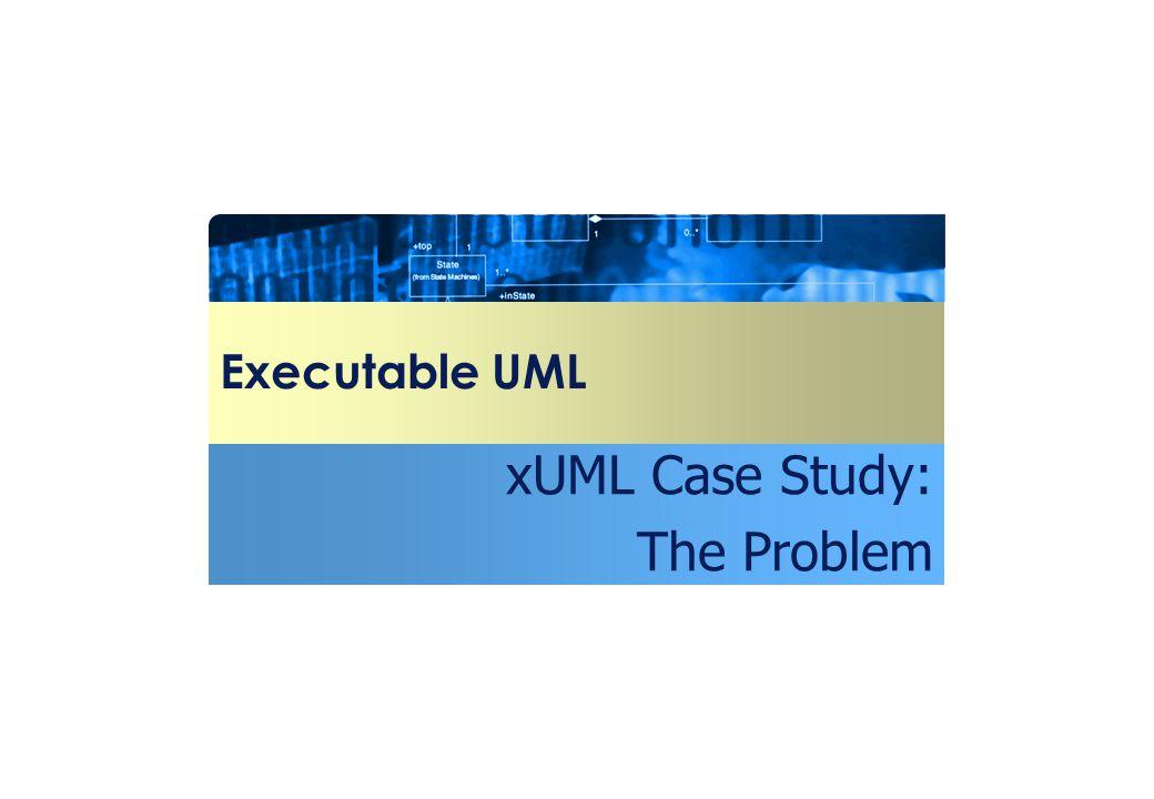 xUML Case Study: The Problem
