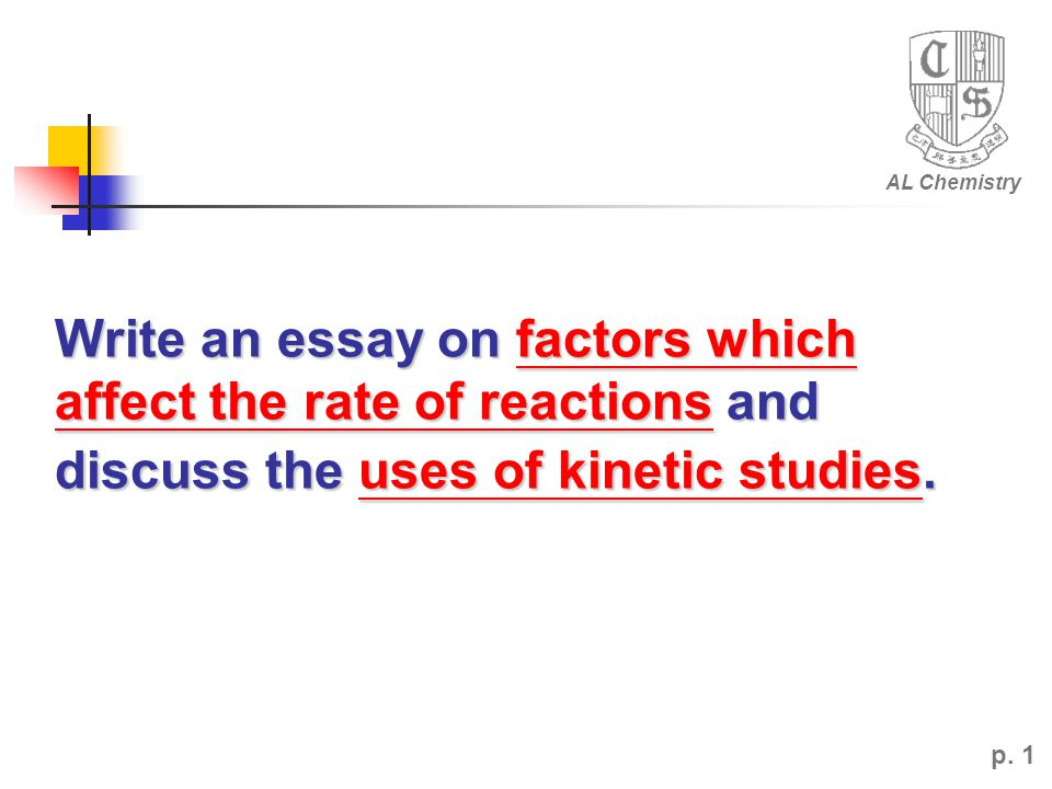AL Chemistry Write an essay on factors which affect the rate of reactions and discuss the uses of kinetic studies.