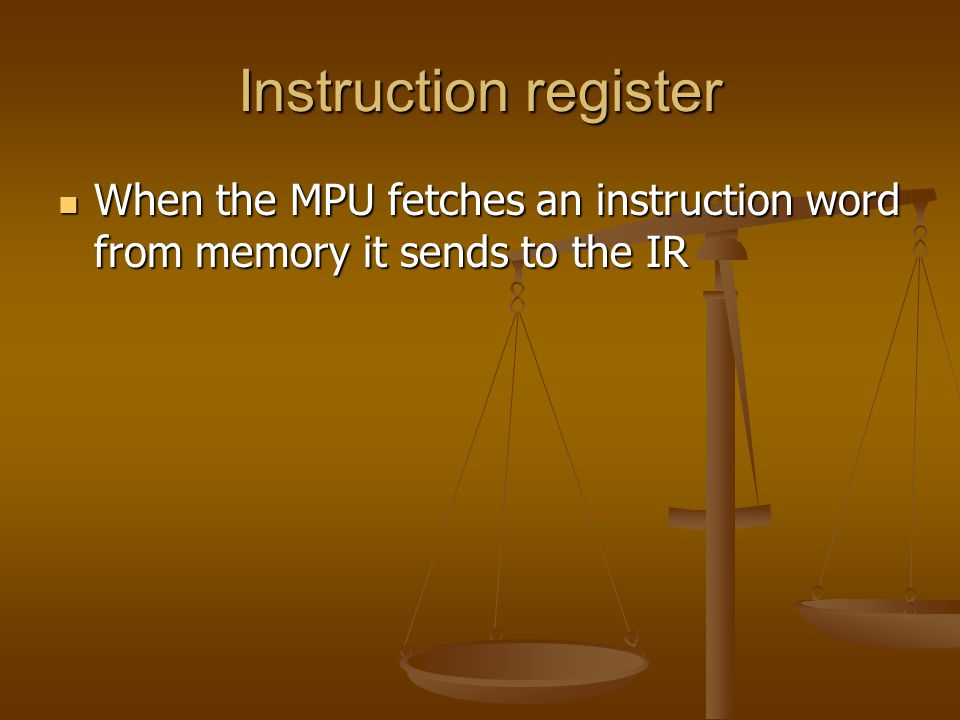 Instruction register When the MPU fetches an instruction word from memory it sends to the IR