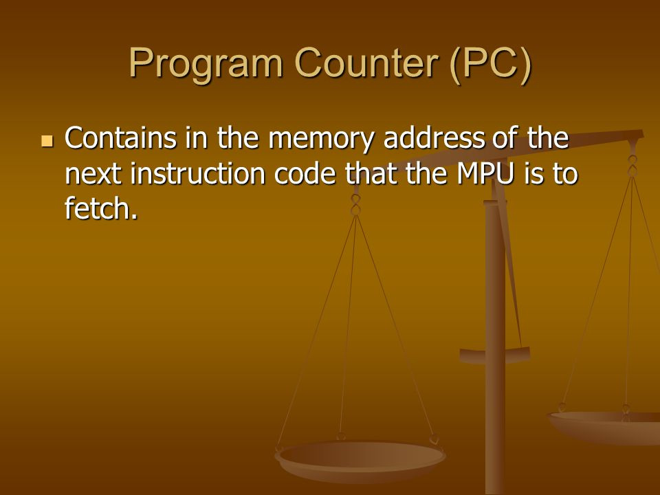 Program Counter (PC) Contains in the memory address of the next instruction code that the MPU is to fetch.