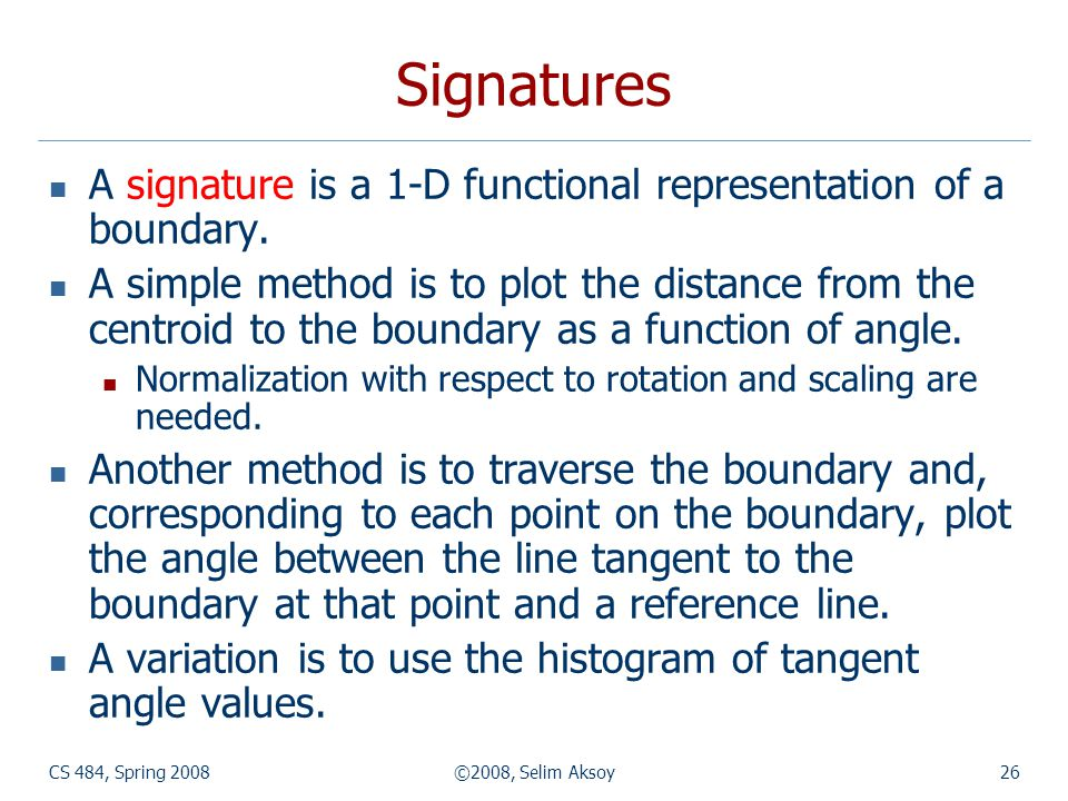 Signatures A signature is a 1-D functional representation of a boundary.