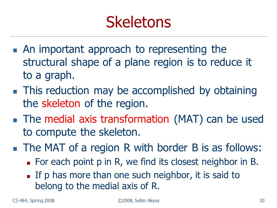 Skeletons An important approach to representing the structural shape of a plane region is to reduce it to a graph.