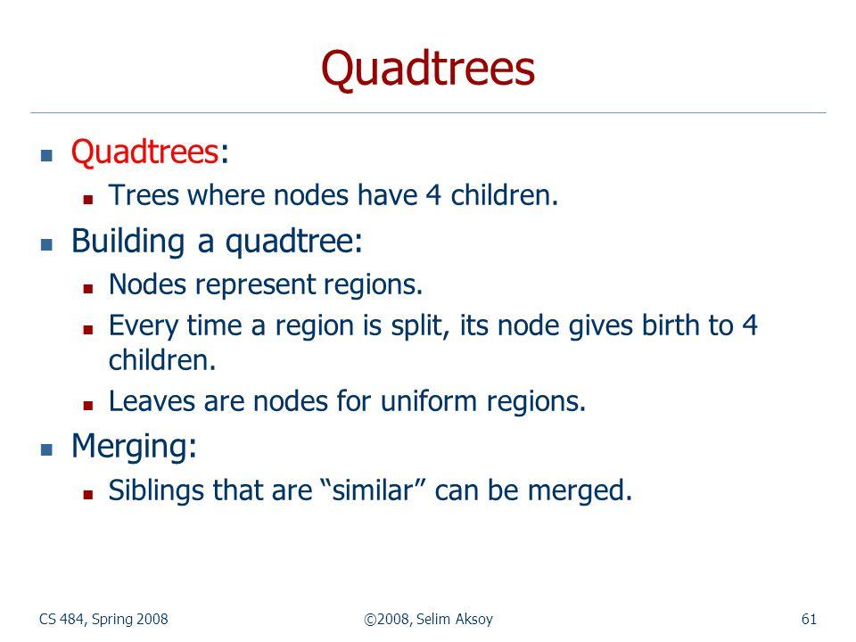 Quadtrees Quadtrees: Building a quadtree: Merging: