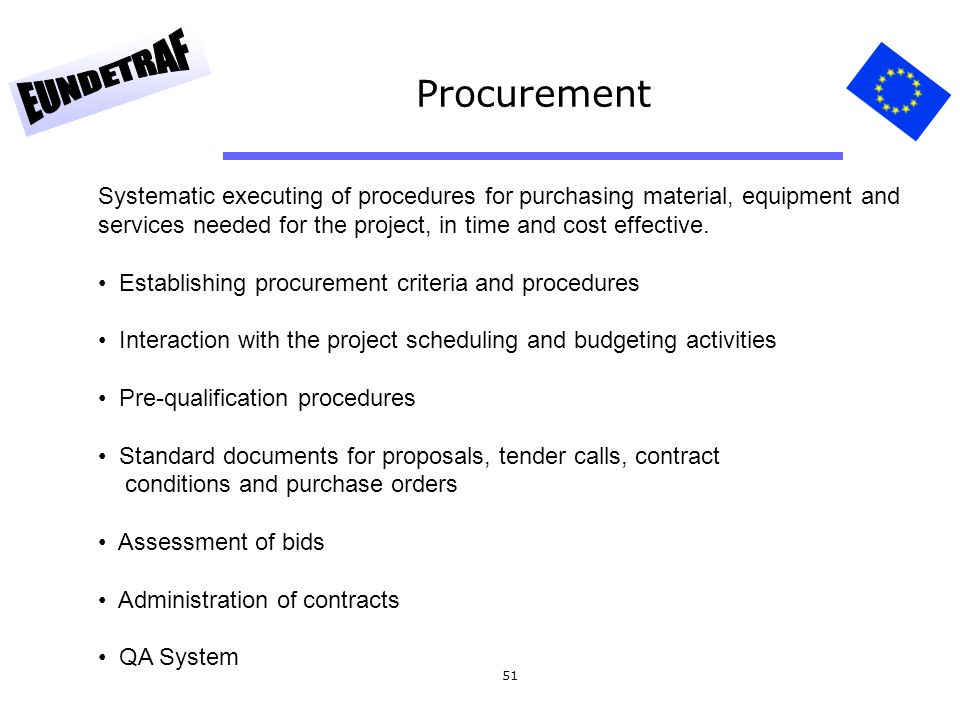 Procurement Systematic executing of procedures for purchasing material, equipment and services needed for the project, in time and cost effective.