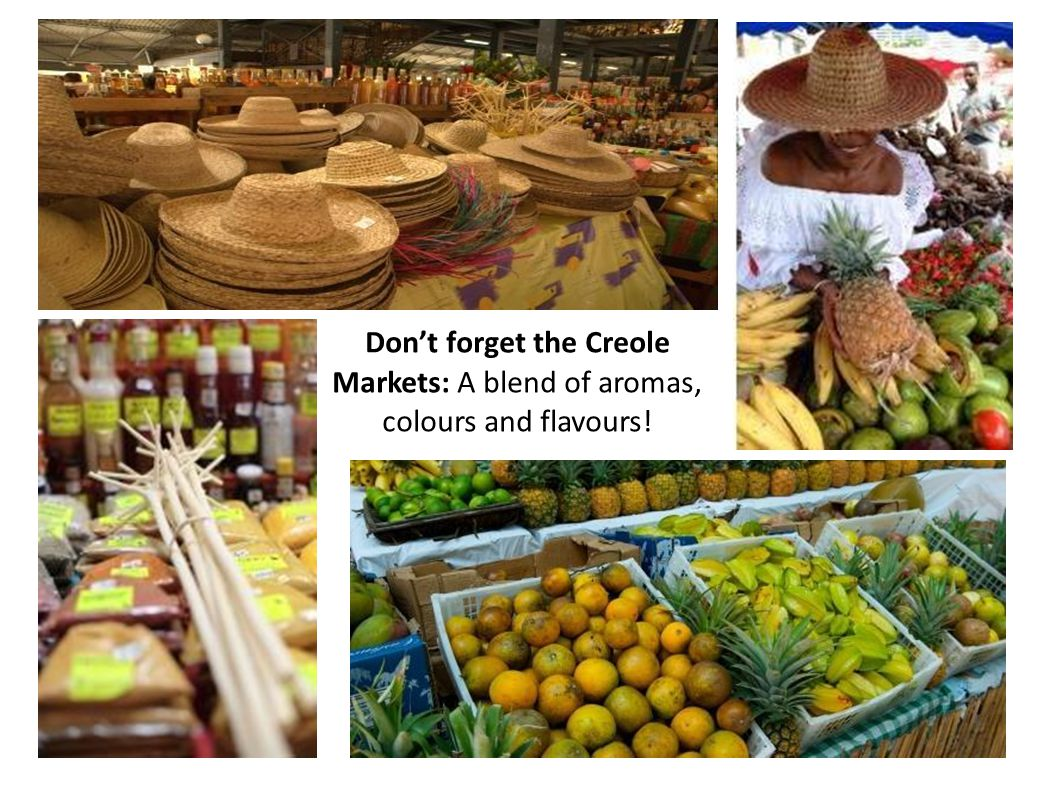 Don't forget the Creole Markets: A blend of aromas, colours and flavours!