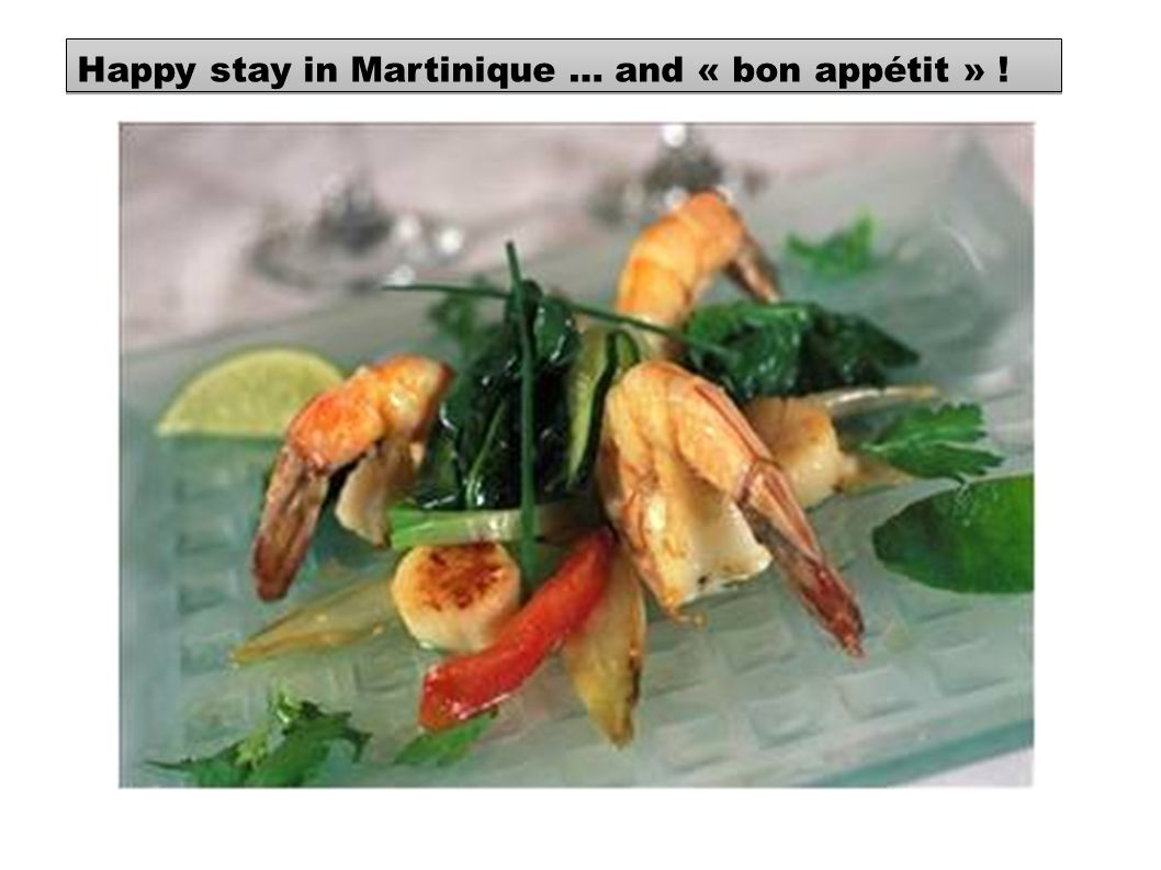 Happy stay in Martinique … and « bon appétit » !
