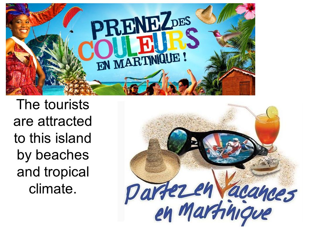 The tourists are attracted to this island by beaches and tropical climate.