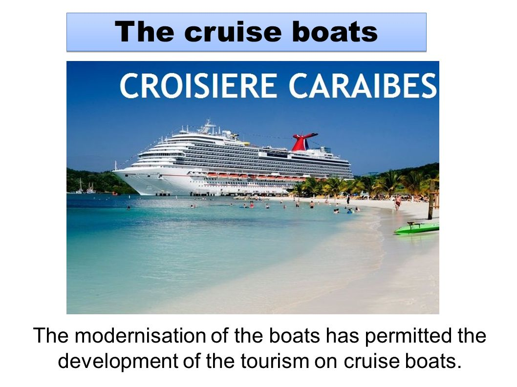 The cruise boats The modernisation of the boats has permitted the development of the tourism on cruise boats.