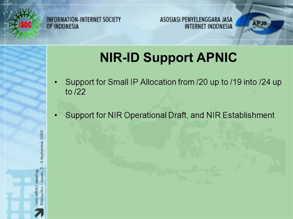 NIR-ID Support APNIC Support for Small IP Allocation from /20 up to /19 into /24 up to /22.