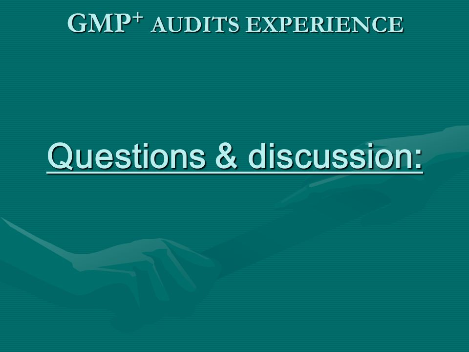 GMP+ AUDITS EXPERIENCE Questions & discussion: