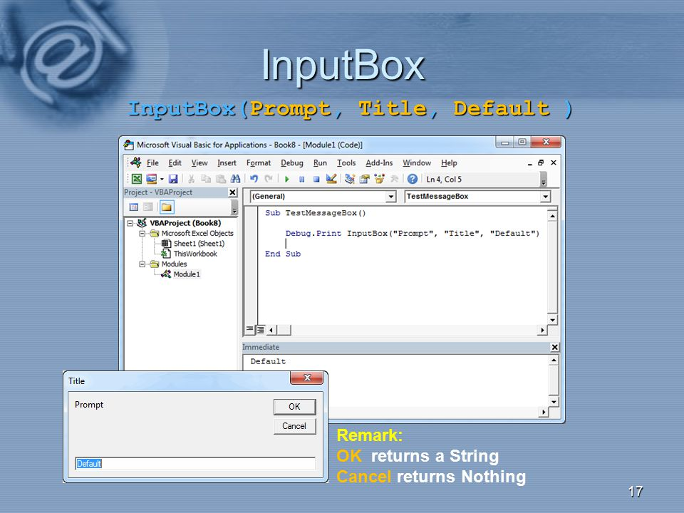 InputBox InputBox(Prompt, Title, Default ) Remark: OK returns a String