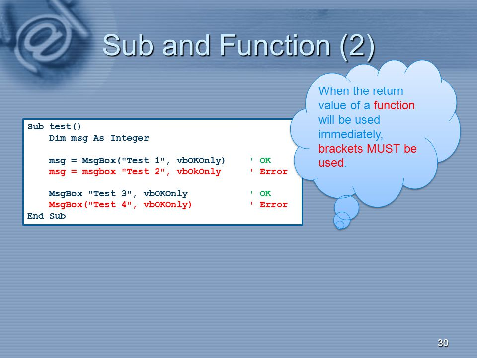 Sub and Function (2) When the return value of a function will be used immediately, brackets MUST be used.