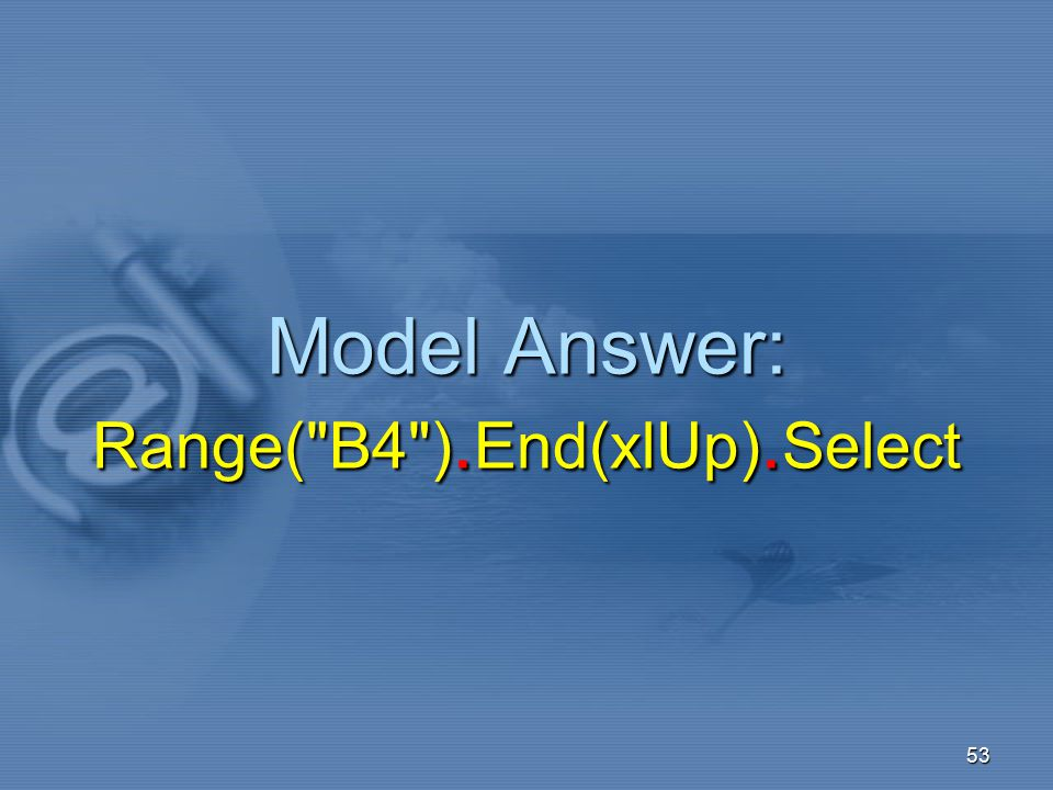 Model Answer: Range( B4 ).End(xlUp).Select