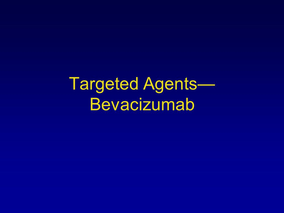 Targeted Agents— Bevacizumab