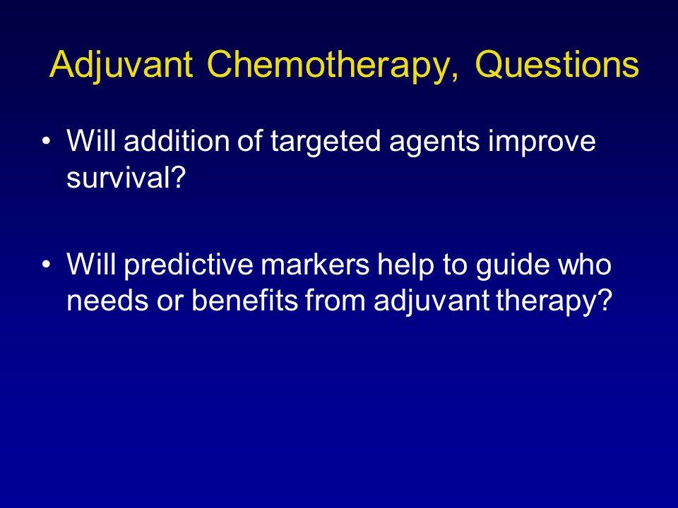 Adjuvant Chemotherapy, Questions